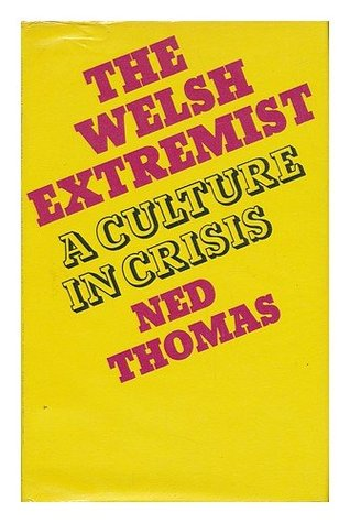 Ned Thomas - The Welsh Extremist
